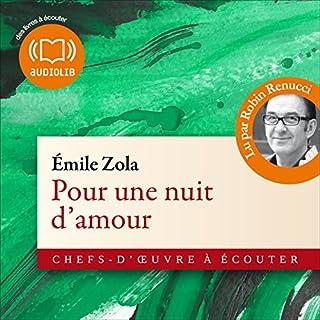Pour une nuit d'amour                   De :                                                                                                                                 Émile Zola                               Lu par :                                                                                                                                 Robin Renucci                      Durée : 1 h et 24 min     1 notation     Global 4,0
