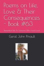 Poems on Life, Love & Their Consequences - Book #63: Remember Me As Someone Who Loved Love!