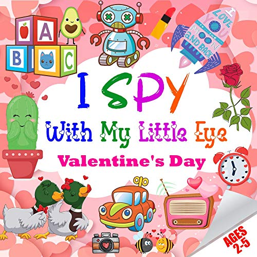 I Spy With My Little Eye Valentine Day: A Fun Guessing Game Ebook for 2-5 Year Olds | Fun and Interactive Picture for Preschoolers & Toddlers (English Edition)
