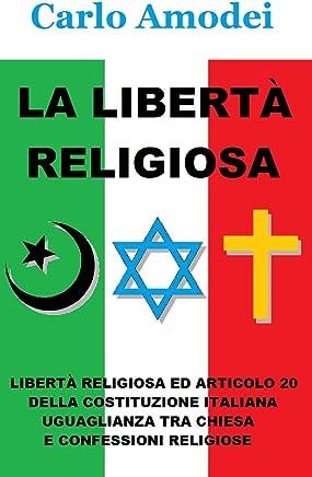 La libertà religiosa: Libertà religiosa ed articolo 20 della Costituzione Italiana - Uguaglianza tra Chiesa e confessioni religiose