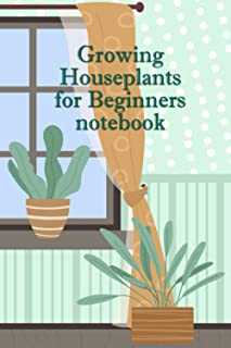 Growing Houseplants for Beginners Notebook: Notebook|Journal| Diary/ Lined - Size 6x9 Inches 100 Pages