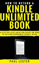 How to Return A Kindle Unlimited Book: A Step By Step Solution Guide on How to Return Borrowed Kindle Book