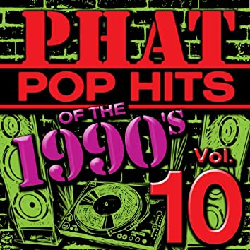 Phat Pop Hits of the 1990's, Vol. 10