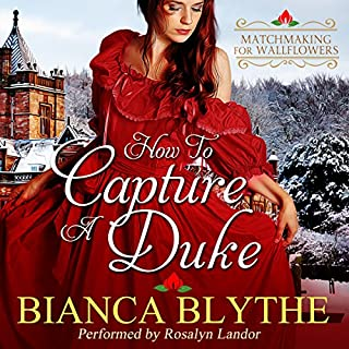 How to Capture a Duke     Matchmaking for Wallflowers, Book 1              By:                                                                                                                                 Bianca Blythe                               Narrated by:                                                                                                                                 Rosalyn Landor                      Length: 8 hrs and 57 mins     226 ratings     Overall 3.9