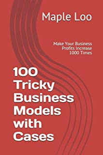 100 Tricky Business Models with Cases: Make Your Business Profits Increase 1000 Times
