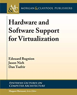 Hardware and Software Support for Virtualization (Synthesis Lectures on Computer Architecture)
