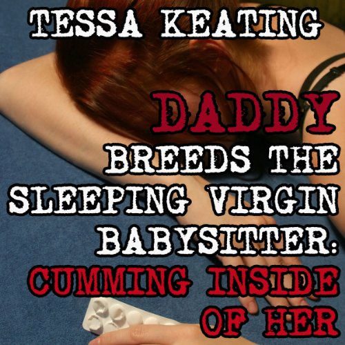 Daddy Breeds the Sleeping Virgin Babysitter: Cumming Inside of Her cover art