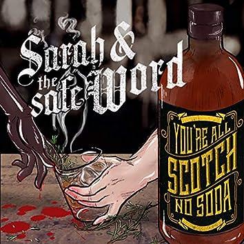You're All Scotch, No Soda