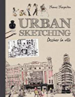 Urban Sketching - Dessiner la ville de Thomas Thorspecken