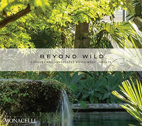 Beyond Wild: Gardens and Landscapes by Raymond Jungles