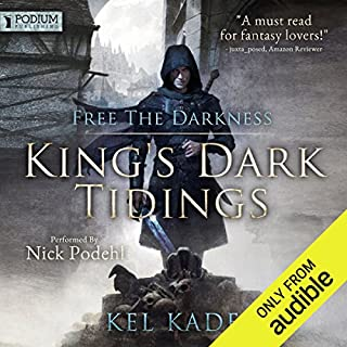 Free the Darkness     King's Dark Tidings, Book 1              Written by:                                                                                                                                 Kel Kade                               Narrated by:                                                                                                                                 Nick Podehl                      Length: 16 hrs and 34 mins     147 ratings     Overall 4.7