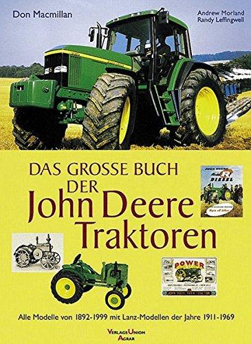 Das grosse Buch der John Deere Traktoren: Alle Modelle von 1892-1999 mit Lanz-Modellen der Jahre 1911-1963