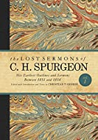 The Lost Sermons of C. H. Spurgeon: His Earliest Outlines and Sermons Between 1851 and 1854 (Lost Sermons of C.H. Spurgeon)