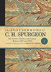 The Lost Sermons Of C H Spurgeon Volume 1 His Earliest Outlines And Between 1851 1854 Edited By Christian George