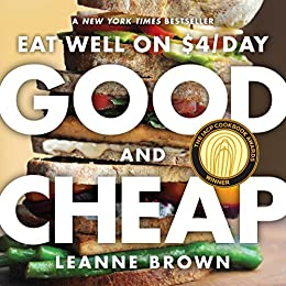 Good and Cheap: Eat Well on $4/Day by [Leanne Brown]
