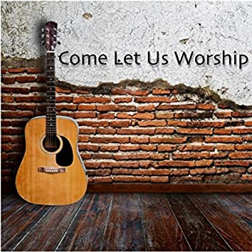 Come Let Us Worship (feat. Jon Evans Conley, Katie Conley, Reggie Smith & Ladye Love Smith)