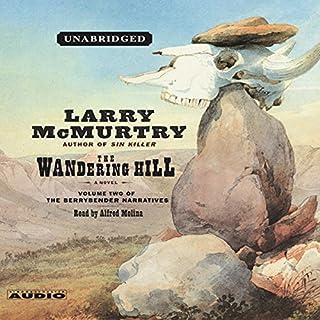 The Wandering Hill     Volume 2 of The Berrybender Narratives              Auteur(s):                                                                                                                                 Larry McMurtry                               Narrateur(s):                                                                                                                                 Alfred Molina                      Durée: 9 h et 52 min     Pas de évaluations     Au global 0,0
