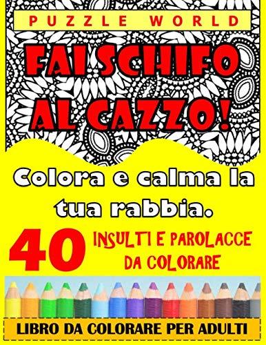 Fai schifo al cazzo! Colora e calma la tua rabbia.: 40 insulti e parolacce da colorare.