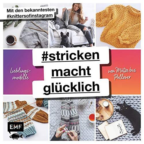 #strickenmachtglücklich – Lieblingsmodelle von Mütze bis Pullover: Mit den bekanntesten #knittersofinstagram: @jestil211 @susistrickliesel @stine_und_stitch @clubknit @madewithloops und vielen mehr