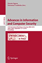 Advances in Information and Computer Security: 11th International Workshop on Security, IWSEC 2016, Tokyo, Japan, September 12-14, 2016, Proceedings (Lecture Notes in Computer Science Book 9836)