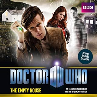 Doctor Who: The Empty House                   By:                                                                                                                                 Simon Guerrier                               Narrated by:                                                                                                                                 Raquel Cassidy                      Length: 1 hr and 8 mins     13 ratings     Overall 3.9
