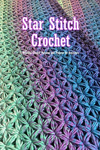 Star Stitch Crochet: Beautiful Crochet Patterns and Projects for Beginners: Crochet Stitch Book