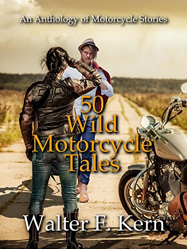 50 Wild Motorcycle Tales: An Anthology of Motorcycle Stories (English Edition)