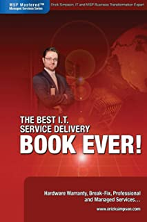 The Best I.T. Service Delivery BOOK EVER! Hardware Warranty, Break-Fix, Professional and Managed Services