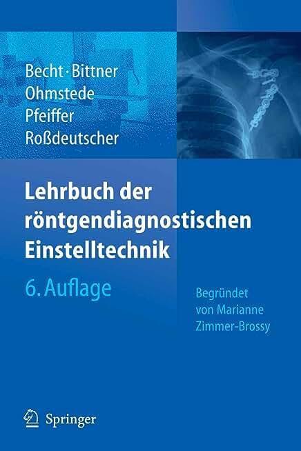 Lehrbuch der röntgendiagnostischen Einstelltechnik: Begründet von Marianne Zimmer-Brossy (German Edition)
