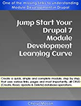 Jump Start Your Drupal 7 Module Development Learning Curve: One of the missing links to understanding Module Development in Drupal