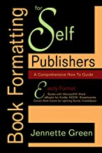 Book Formatting for  Self-Publishers, a Comprehensive How-To Guide: Easily Format Books with Microsoft Word; Format eBooks for Kindle, NOOK; Convert Book Covers for Lightning Source, CreateSpace