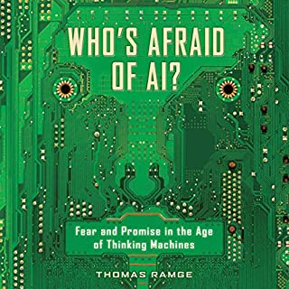 Who's Afraid of AI?     Fear and Promise in the Age of Thinking Machines              By:                                                                                                                                 Thomas Ramge                               Narrated by:                                                                                                                                 Tom Parks                      Length: 2 hrs and 47 mins     Not rated yet     Overall 0.0