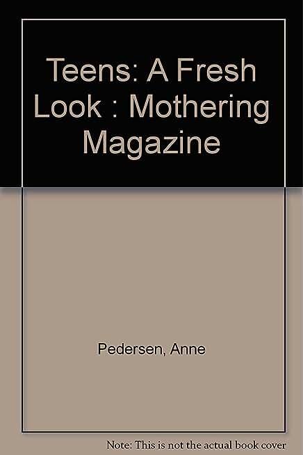 Teens: A Fresh Look Edited by Anne Pedersen and Peggy O'Mara