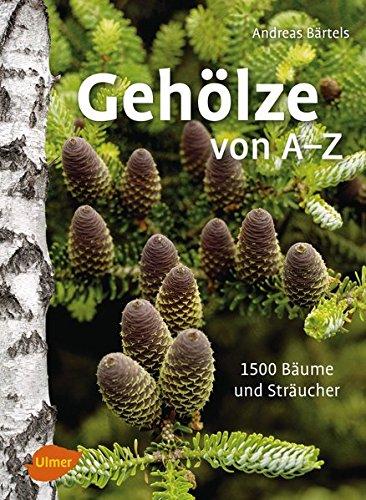 Gehölze von A –Z: 1500 Bäume und Sträucher