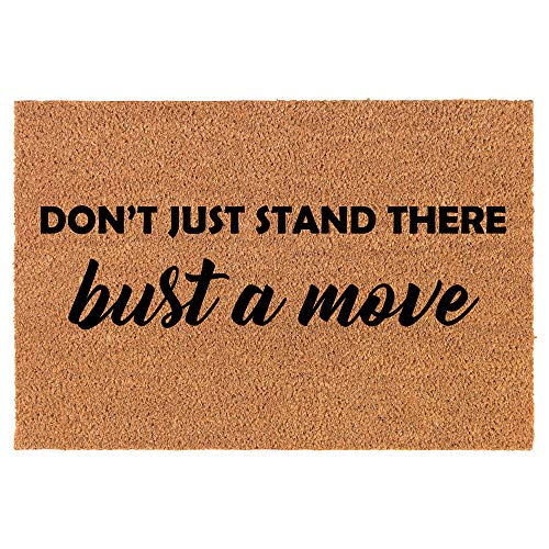 Coir Doormat Front Door Mat New Home Closing Housewarming Gift Don't Just Stand There Bust A Move...