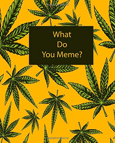 What Do You Meme?: Yellow and Green 420 Weed Cannabis Marijuana Composition Notebook 8''x10'' (Weed Notebooks, Band 1)