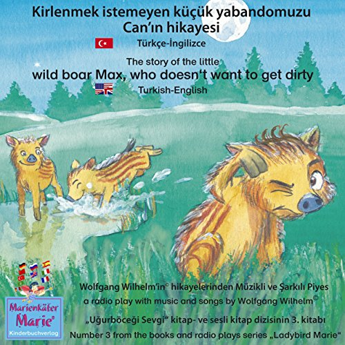 Kirlenmek istemeyen küçük yabandomuzu Can'in hikayesi. Türkçe-Ingilizce     The story of the little wild boar Max, who doesn't want to get dirty. Turkish-English              By:                                                                                                                                 Wolfgang Wilhelm                               Narrated by:                                                                                                                                 Emilya Karadzhova,                                                                                        Zorica Ball                      Length: 1 hr and 14 mins     Not rated yet     Overall 0.0