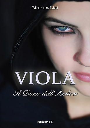 Viola. Il Dono dellAmbra (Il Grimorio Vol. 1)