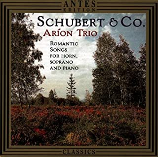 Schubert and Company: Romantic Song for Soprano, Horn and Piano by Ario Trio