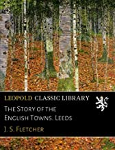 The Story of the English Towns. Leeds