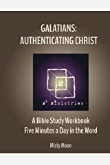 Galatians: Authenticating Christ: A Bible Study Workbook - Five minutes a Day in the Word (Volume 4) Paperback