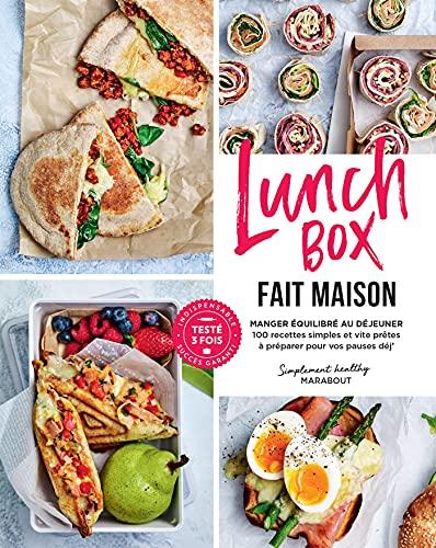 Lunch box fait maison: Manger équilibré au déjeuner - 100 recettes simples et vite prêtes à préparer pour vos pauses déj'