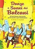 Danze e suoni dei Balcani. Danze e coreografie tradizionali per bambini. Intercultura. Lib...