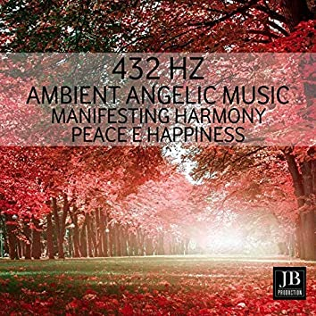 432 Hz - Ambient Angelic Music, Manifesting Harmony, Peace & Happiness