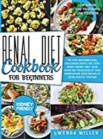 Renal Diet Cookbook For Beginners: The Best, Mouthwatering, Low-Sodium Recipes For Every Kidney Disease Stage. Slow Down The Progression Of Your Condition And Avoid Dialysis By Eating Healthy Everyday