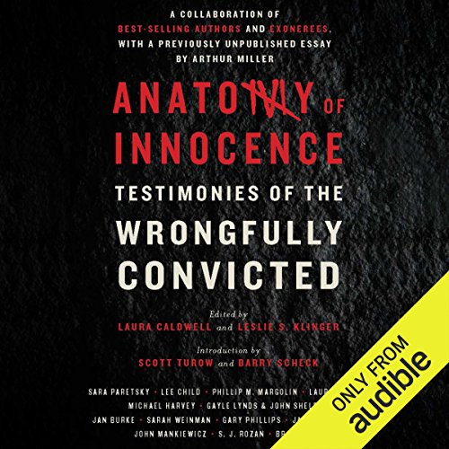 Anatomy of Innocence     Testimonies of the Wrongfully Convicted              By:                                                                                                                                 Laura Caldwell - editor,                                                                                        Leslie S. Klinger - editor                               Narrated by:                                                                                                                                 Peter Berkrot,                                                                                        Scott Aiello,                                                                                        Sarah Naughton,                   and others                 Length: 6 hrs and 24 mins     3 ratings     Overall 4.7