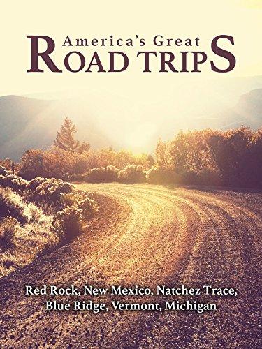 America's Great Road Trips: Red Rock, New Mexico, Natchez Trace, Blue Ridge, Vermont, Michigan