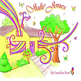 Julie Jones: One ordinary world, One extra-ordinary girl (a book about Hope) by [Crystaline Rose, Keely Bays, Armand Rouleau]