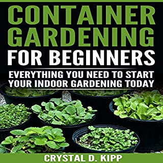 Container Gardening for Beginners: Everything You Need to Start Your Indoor Gardening Today                   By:                                                                                                                                 Crystal D. Kipp                               Narrated by:                                                                                                                                 Alex Z. Lancer                      Length: 22 mins     2 ratings     Overall 5.0