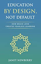 Education by Design, Not Default: How Brave Love Creates Fearless Learning
